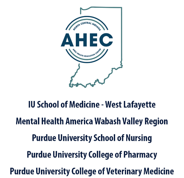 North Central Indiana Area Health Education Center IU School of Medicine - West Lafayette Mental Health America Wabash Valley Region Purdue University School of Nursing Purdue University College of Pharmacy Purdue University College of Veterinary Medicine